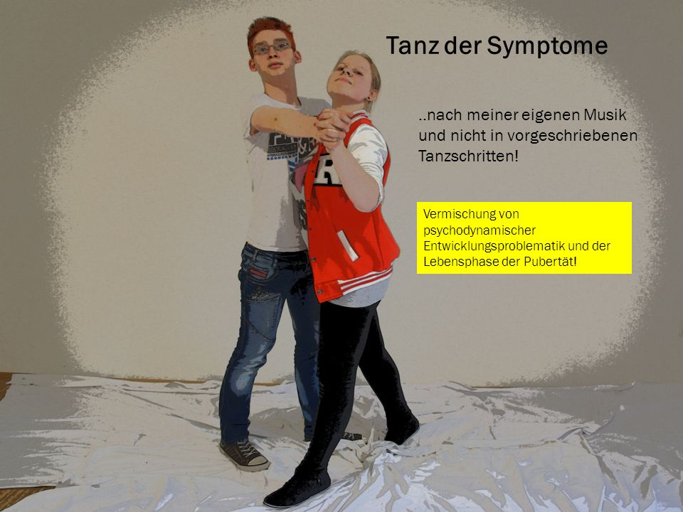 Tanz der Symptome..nach meiner eigenen Musik und nicht in vorgeschriebenen Tanzschritten! Vermischung von psychodynamischer Entwicklungsproblematik un