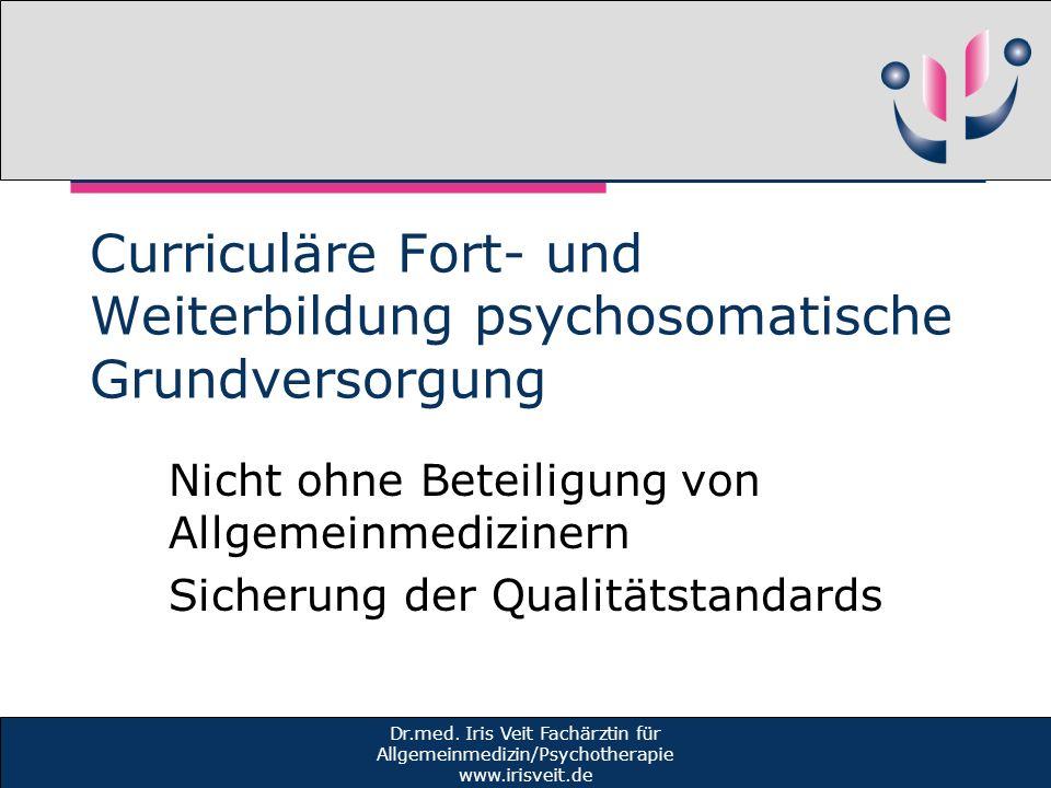 Curriculäre Fort- und Weiterbildung psychosomatische Grundversorgung Nicht ohne Beteiligung von Allgemeinmedizinern Sicherung der Qualitätstandards Dr