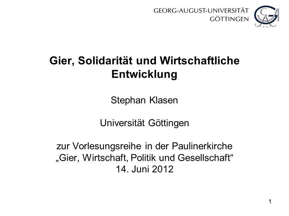 11 Gier, Solidarität und Wirtschaftliche Entwicklung Stephan Klasen Universität Göttingen zur Vorlesungsreihe in der Paulinerkirche Gier, Wirtschaft,