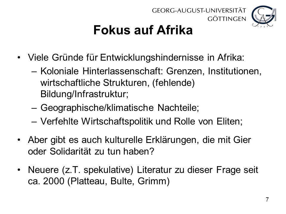 Fokus auf Afrika Viele Gründe für Entwicklungshindernisse in Afrika: –Koloniale Hinterlassenschaft: Grenzen, Institutionen, wirtschaftliche Strukturen