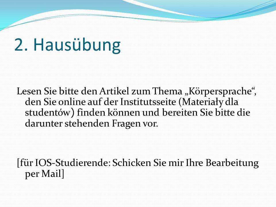 2. Hausübung Lesen Sie bitte den Artikel zum Thema Körpersprache, den Sie online auf der Institutsseite (Materiały dla studentów ) finden können und b