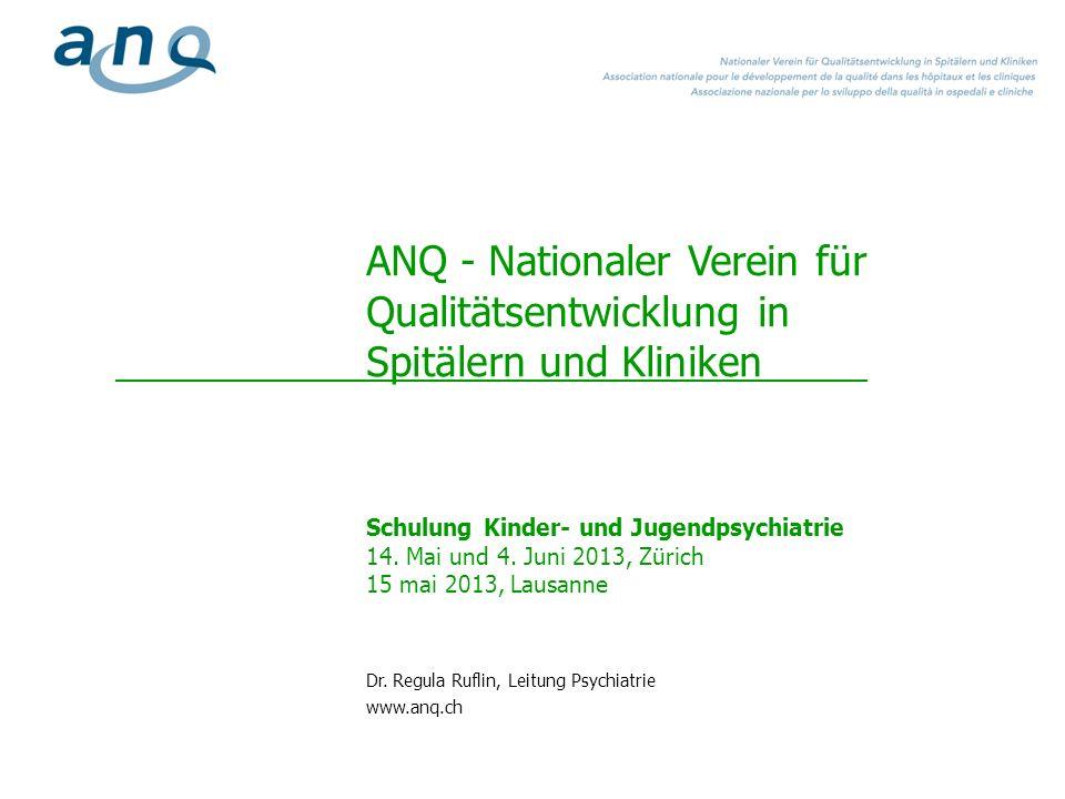 ANQ - Nationaler Verein für Qualitätsentwicklung in Spitälern und Kliniken Schulung Kinder- und Jugendpsychiatrie 14. Mai und 4. Juni 2013, Zürich 15