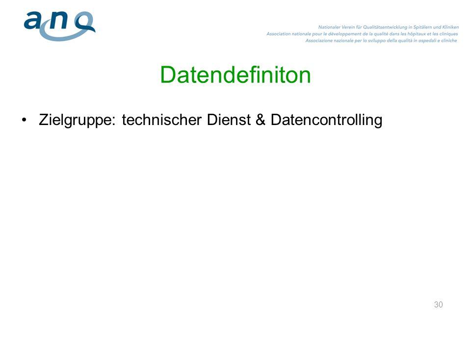 30 Datendefiniton Zielgruppe: technischer Dienst & Datencontrolling