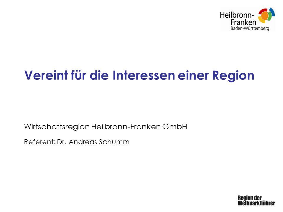 Vereint für die Interessen einer Region Wirtschaftsregion Heilbronn-Franken GmbH Referent: Dr. Andreas Schumm