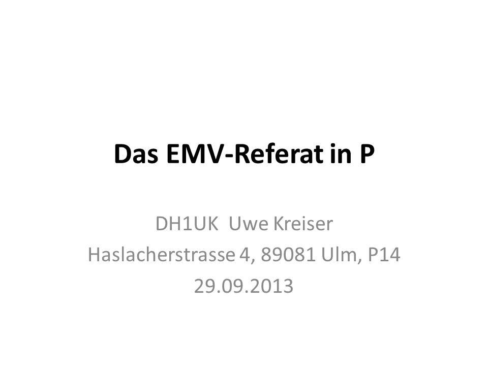 Das EMV-Referat in P DH1UK Uwe Kreiser Haslacherstrasse 4, 89081 Ulm, P14 29.09.2013