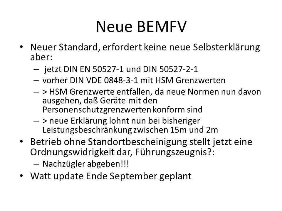 Neue BEMFV Neuer Standard, erfordert keine neue Selbsterklärung aber: – jetzt DIN EN 50527-1 und DIN 50527-2-1 – vorher DIN VDE 0848-3-1 mit HSM Grenz