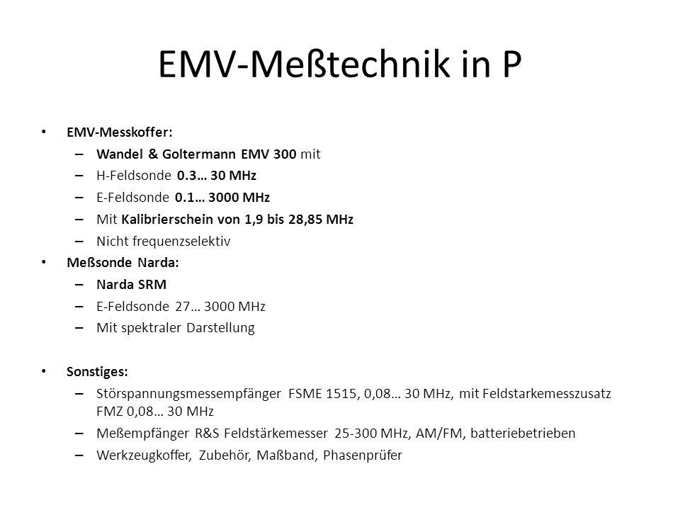 EMV-Meßtechnik in P EMV-Messkoffer: – Wandel & Goltermann EMV 300 mit – H-Feldsonde 0.3… 30 MHz – E-Feldsonde 0.1… 3000 MHz – Mit Kalibrierschein von