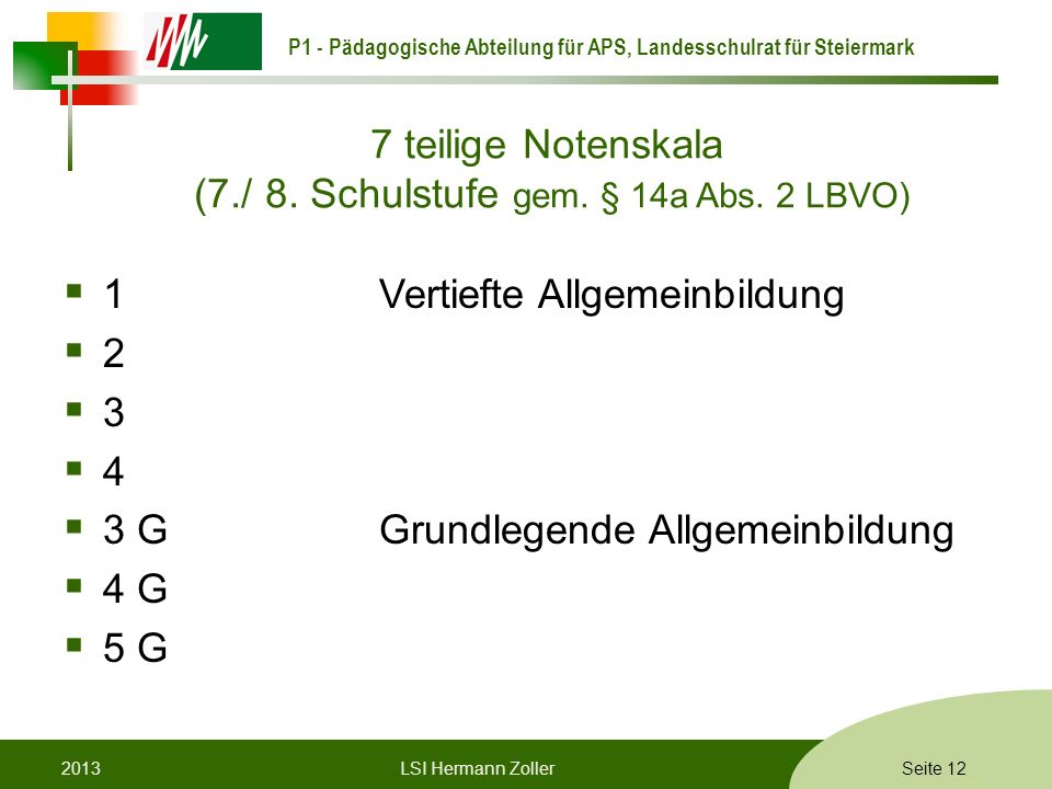 P1 - Pädagogische Abteilung für APS, Landesschulrat für Steiermark Formatvorlage © Rene Patak 7 teilige Notenskala (7./ 8. Schulstufe gem. § 14a Abs.