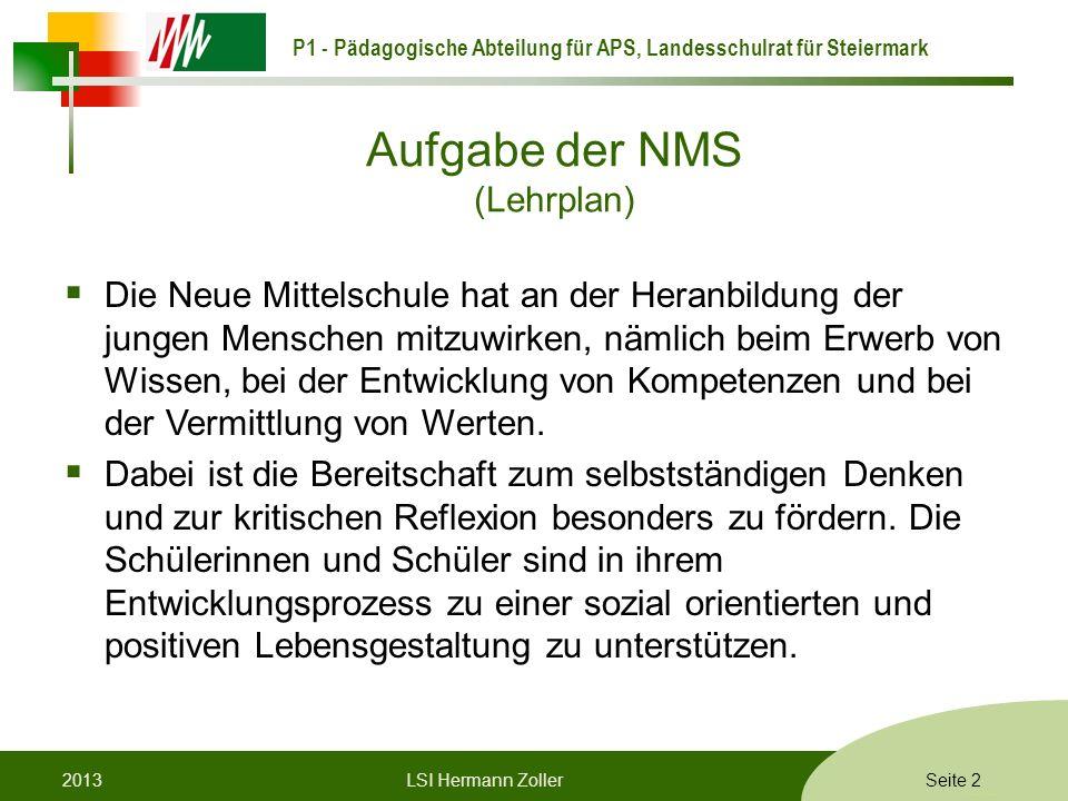 P1 - Pädagogische Abteilung für APS, Landesschulrat für Steiermark Formatvorlage © Rene Patak Aufgabe der NMS (Lehrplan) Die Neue Mittelschule hat an