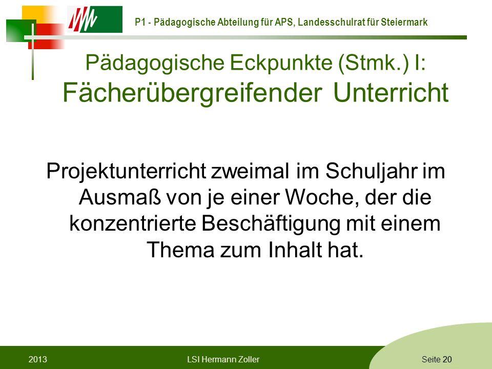 P1 - Pädagogische Abteilung für APS, Landesschulrat für Steiermark Formatvorlage © Rene Patak Seite 20 Pädagogische Eckpunkte (Stmk.) I: Fächerübergre