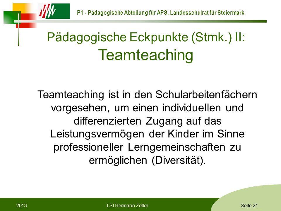 P1 - Pädagogische Abteilung für APS, Landesschulrat für Steiermark Formatvorlage © Rene Patak Seite 21 Pädagogische Eckpunkte (Stmk.) II: Teamteaching