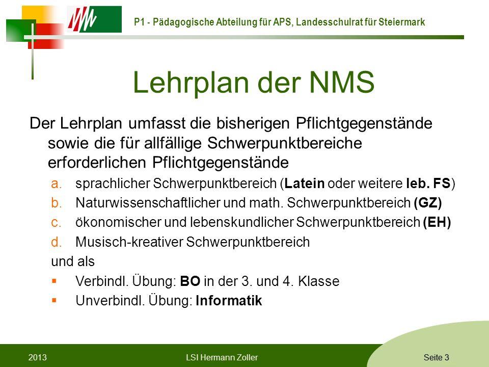 P1 - Pädagogische Abteilung für APS, Landesschulrat für Steiermark Formatvorlage © Rene Patak Seite 3 Lehrplan der NMS Der Lehrplan umfasst die bisher