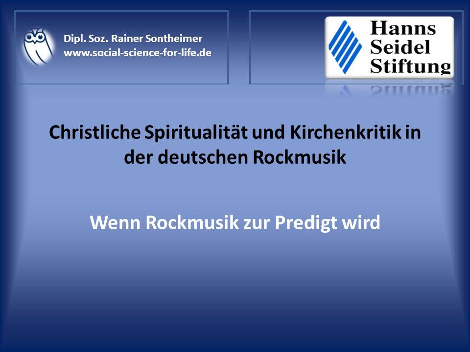 Christliche Spiritualität und Kirchenkritik in der deutschen Rockmusik Wenn Rockmusik zur Predigt wird Dipl. Soz. Rainer Sontheimer www.social-science