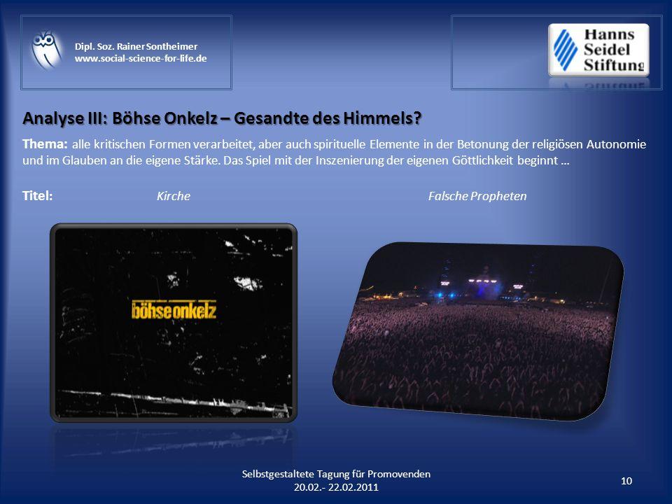 Analyse III: Böhse Onkelz – Gesandte des Himmels? 10 Selbstgestaltete Tagung für Promovenden 20.02.- 22.02.2011 Dipl. Soz. Rainer Sontheimer www.socia