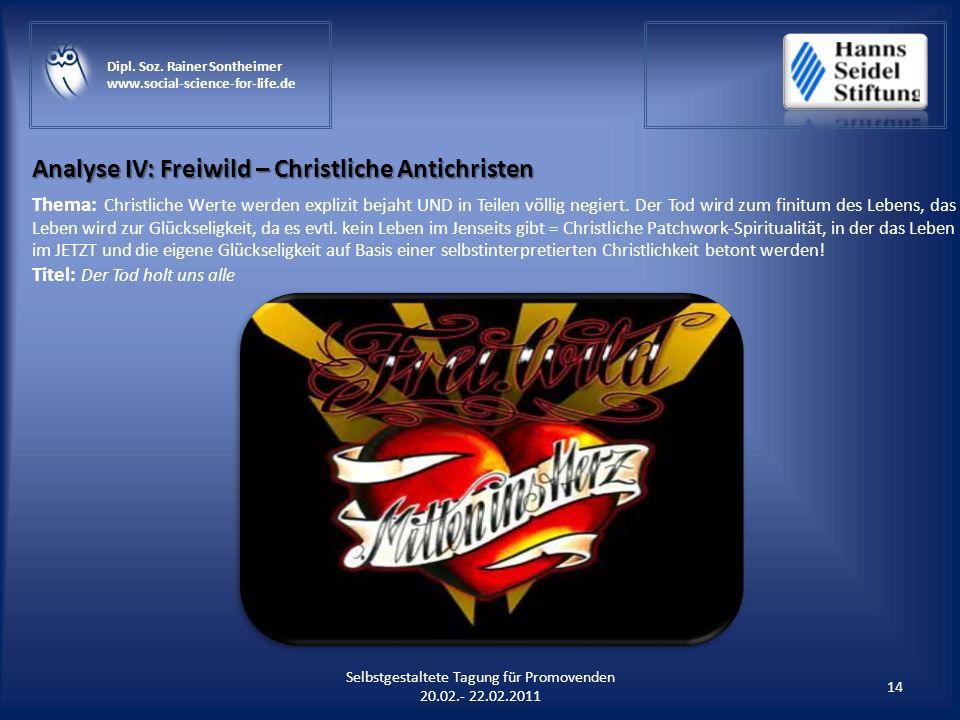 Analyse IV: Freiwild – Christliche Antichristen 14 Selbstgestaltete Tagung für Promovenden 20.02.- 22.02.2011 Dipl. Soz. Rainer Sontheimer www.social-