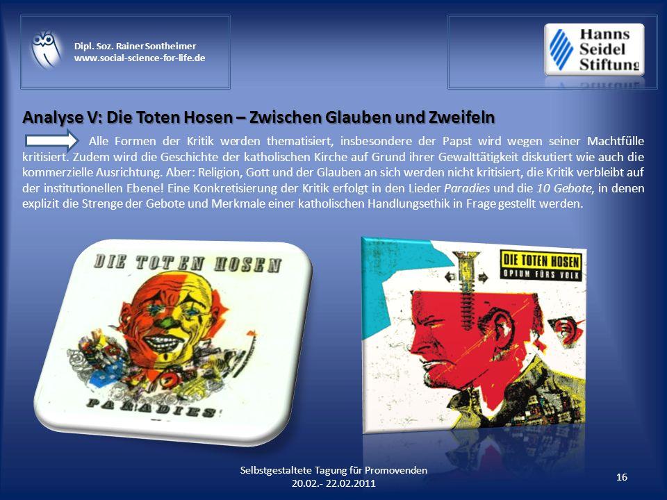 Analyse V: Die Toten Hosen – Zwischen Glauben und Zweifeln 16 Selbstgestaltete Tagung für Promovenden 20.02.- 22.02.2011 Dipl. Soz. Rainer Sontheimer