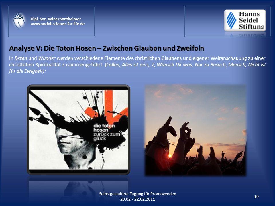 Analyse V: Die Toten Hosen – Zwischen Glauben und Zweifeln 19 Selbstgestaltete Tagung für Promovenden 20.02.- 22.02.2011 Dipl. Soz. Rainer Sontheimer
