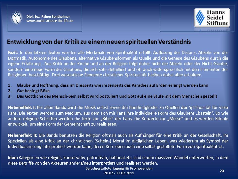 Selbstgestaltete Tagung für Promovenden 20.02.- 22.02.2011 20 Dipl. Soz. Rainer Sontheimer www.social-science-for-life.de Entwicklung von der Kritik z