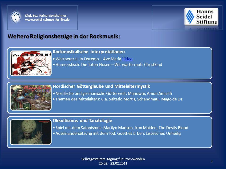 Weitere Religionsbezüge in der Rockmusik: 3 Selbstgestaltete Tagung für Promovenden 20.02.- 22.02.2011 Dipl. Soz. Rainer Sontheimer www.social-science