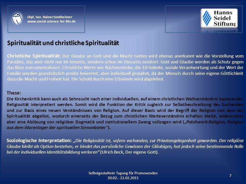 Selbstgestaltete Tagung für Promovenden 20.02.- 22.02.2011 7 Dipl. Soz. Rainer Sontheimer www.social-science-for-life.de Spiritualität und christliche