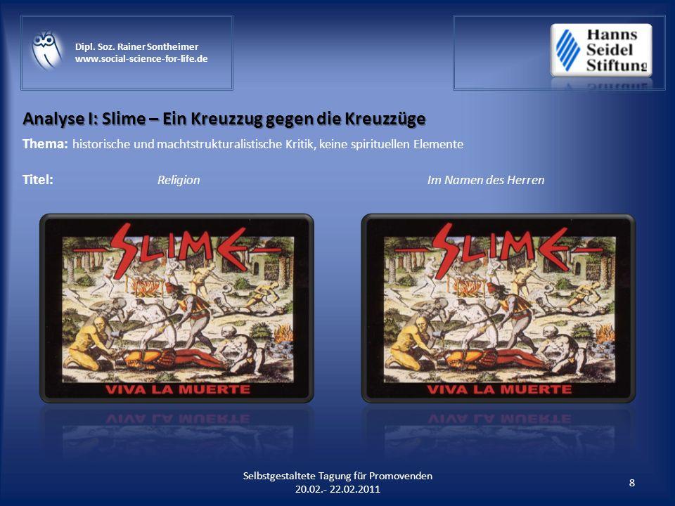 Analyse I: Slime – Ein Kreuzzug gegen die Kreuzzüge 8 Selbstgestaltete Tagung für Promovenden 20.02.- 22.02.2011 Dipl. Soz. Rainer Sontheimer www.soci