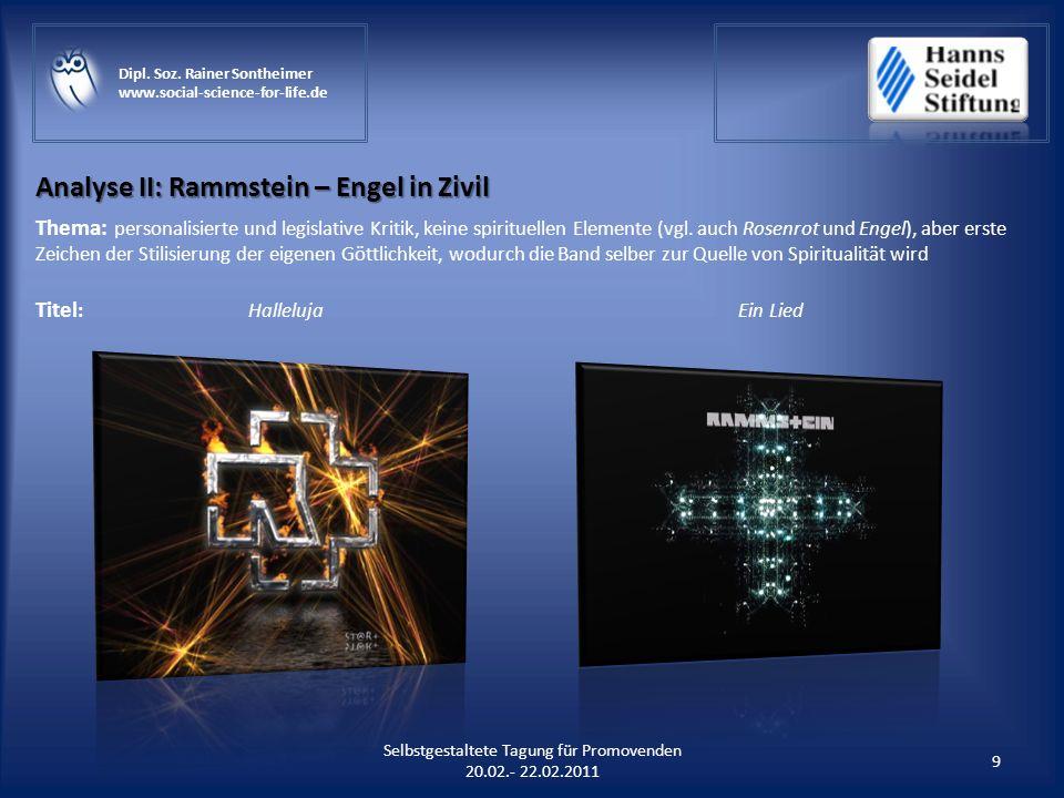 Analyse II: Rammstein – Engel in Zivil 9 Selbstgestaltete Tagung für Promovenden 20.02.- 22.02.2011 Dipl. Soz. Rainer Sontheimer www.social-science-fo