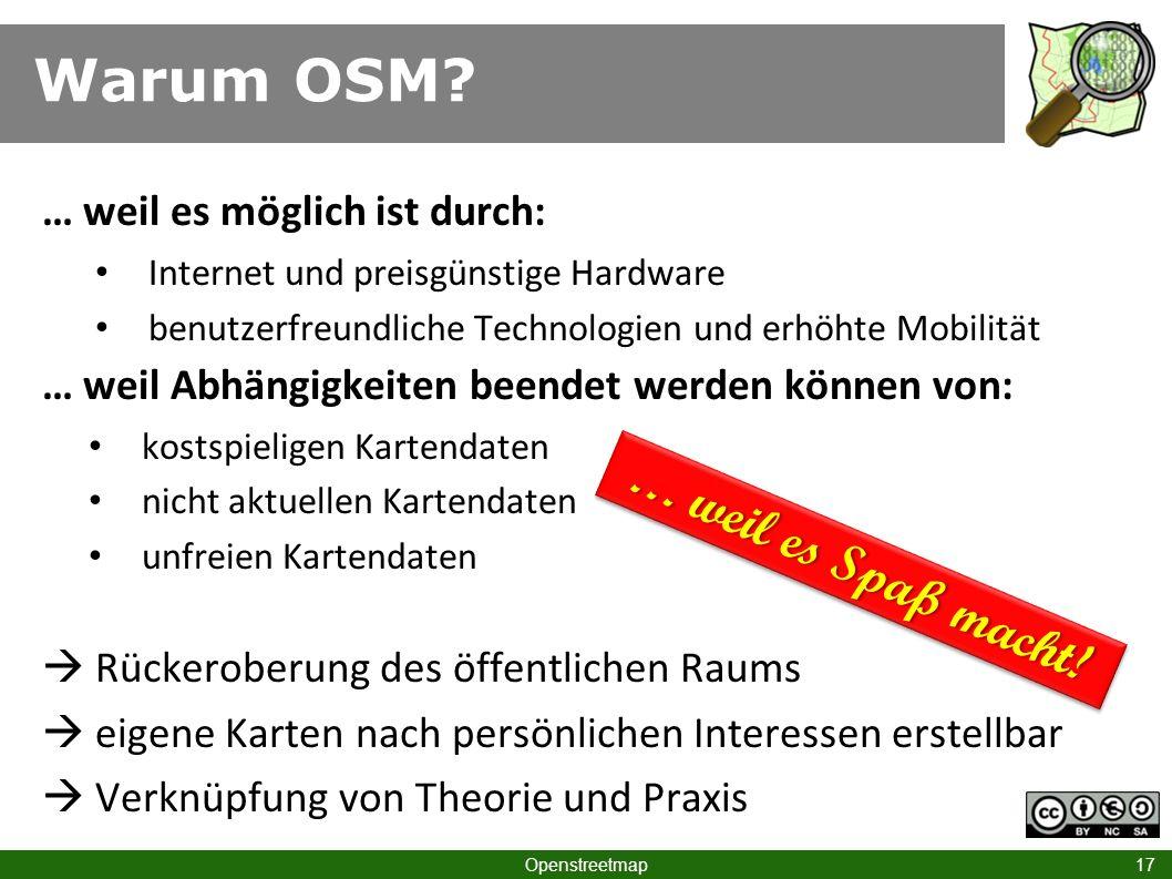 Warum OSM? Openstreetmap 17 … weil es möglich ist durch: Internet und preisgünstige Hardware benutzerfreundliche Technologien und erhöhte Mobilität …