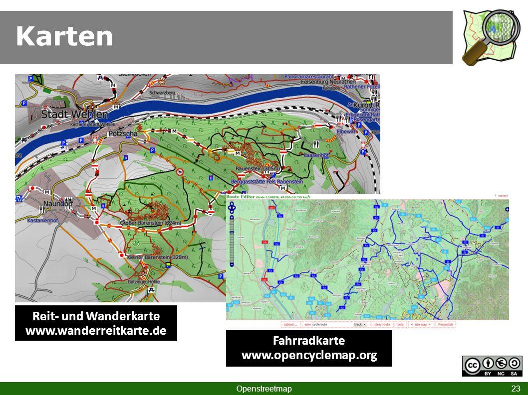 Karten Openstreetmap 23 Reit- und Wanderkarte www.wanderreitkarte.de Fahrradkarte www.opencyclemap.org