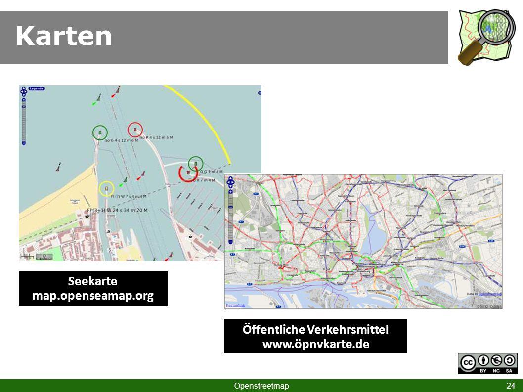 Karten Openstreetmap 24 Seekarte map.openseamap.org Öffentliche Verkehrsmittel www.öpnvkarte.de