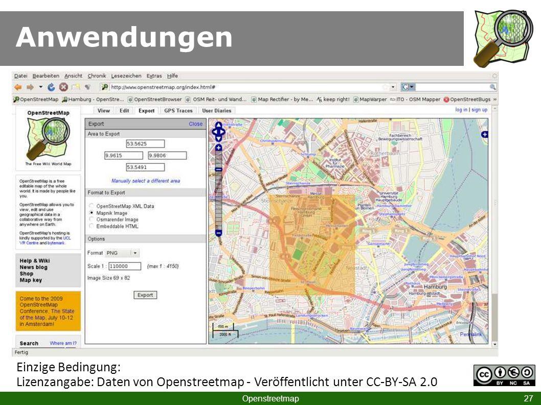 Anwendungen Openstreetmap 27 Einzige Bedingung: Lizenzangabe: Daten von Openstreetmap - Veröffentlicht unter CC-BY-SA 2.0