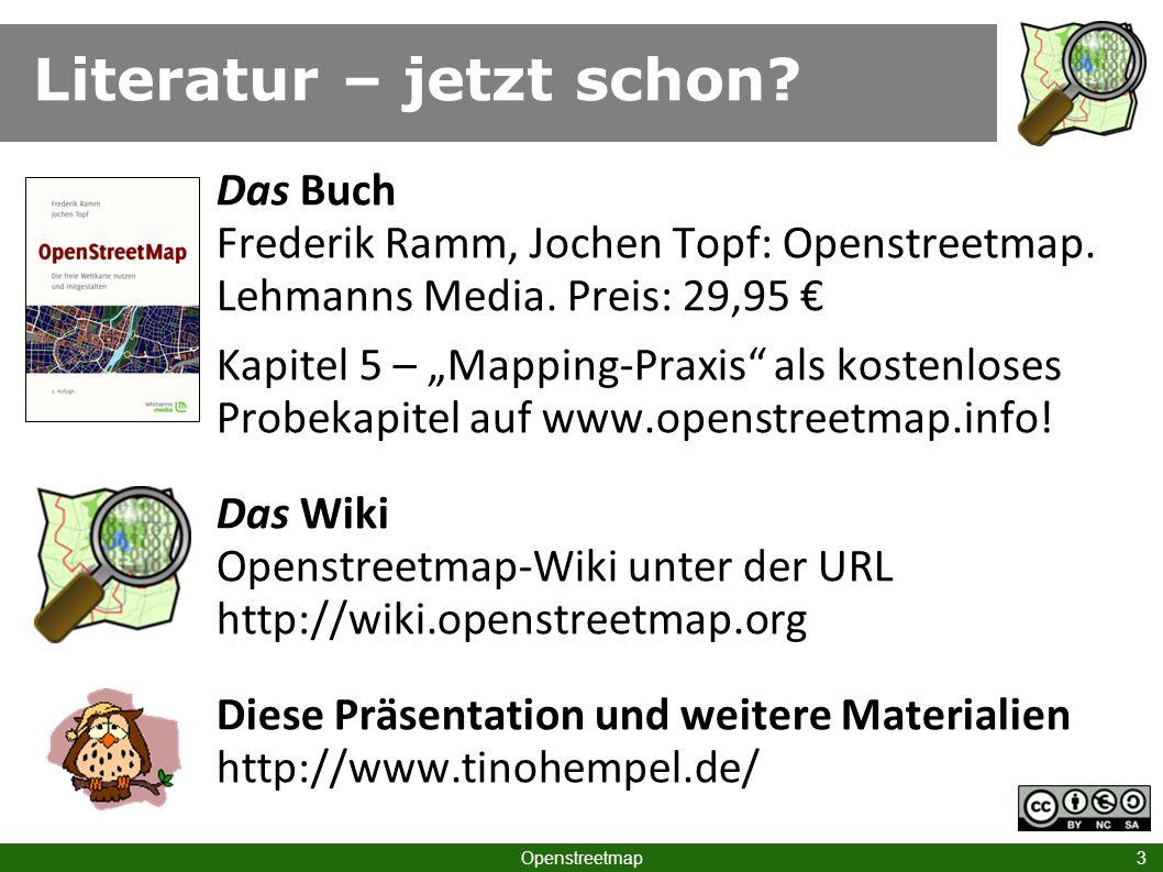 Literatur – jetzt schon? Openstreetmap 3 Das Buch Frederik Ramm, Jochen Topf: Openstreetmap. Lehmanns Media. Preis: 29,95 Kapitel 5 – Mapping-Praxis a