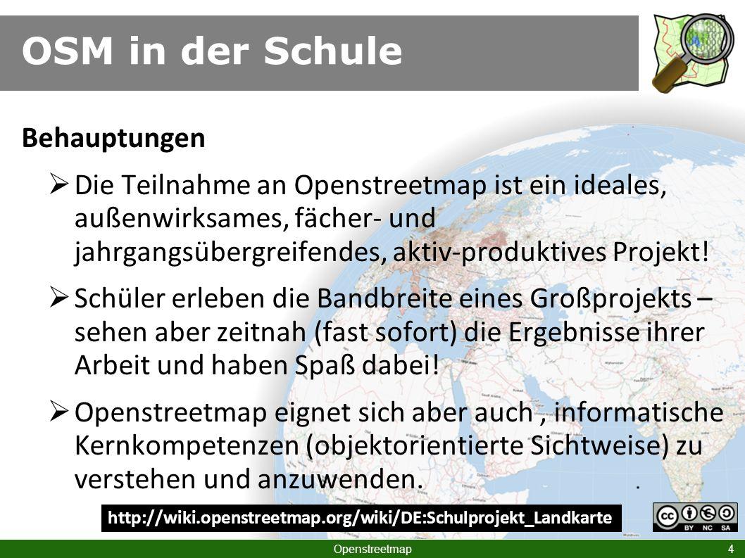 OSM in der Schule Openstreetmap 4 Behauptungen Die Teilnahme an Openstreetmap ist ein ideales, außenwirksames, fächer- und jahrgangsübergreifendes, ak