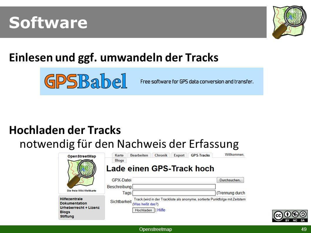 Software Openstreetmap 49 Einlesen und ggf. umwandeln der Tracks Hochladen der Tracks notwendig für den Nachweis der Erfassung