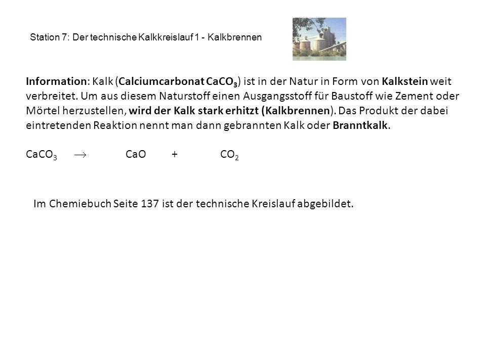 Station 7: Der technische Kalkkreislauf 1 - Kalkbrennen Information: Kalk (Calciumcarbonat CaCO 3 ) ist in der Natur in Form von Kalkstein weit verbre