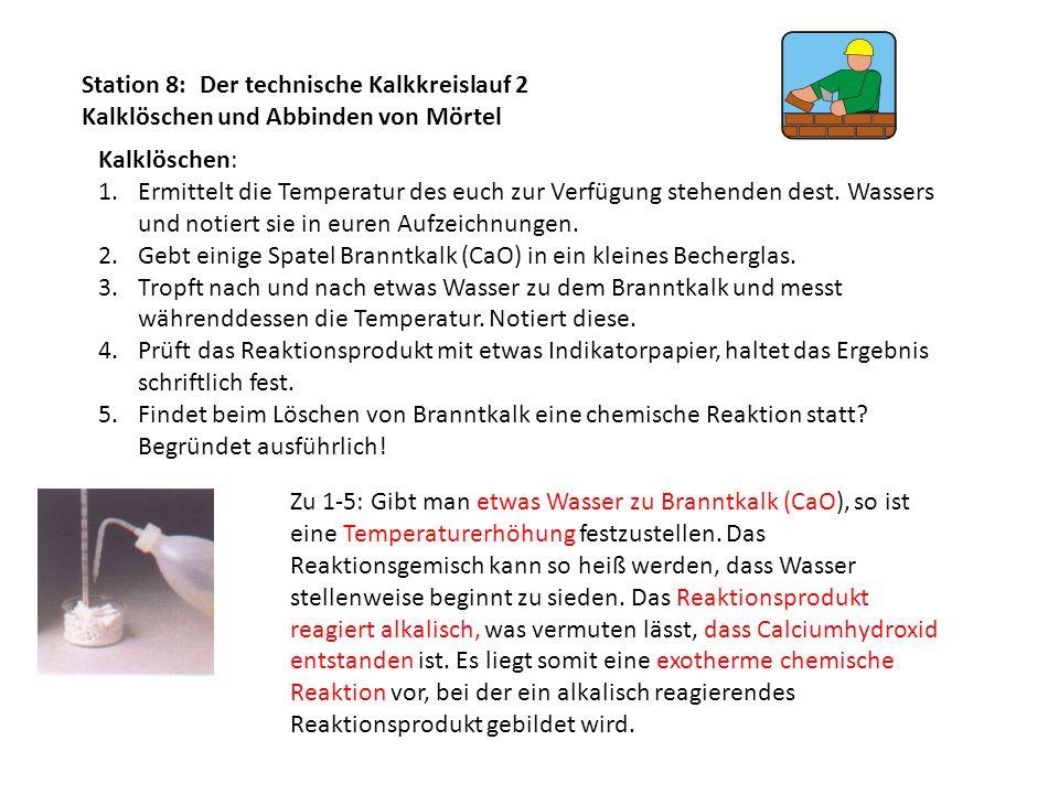 Station 8: Der technische Kalkkreislauf 2 Kalklöschen und Abbinden von Mörtel Kalklöschen: 1.Ermittelt die Temperatur des euch zur Verfügung stehenden