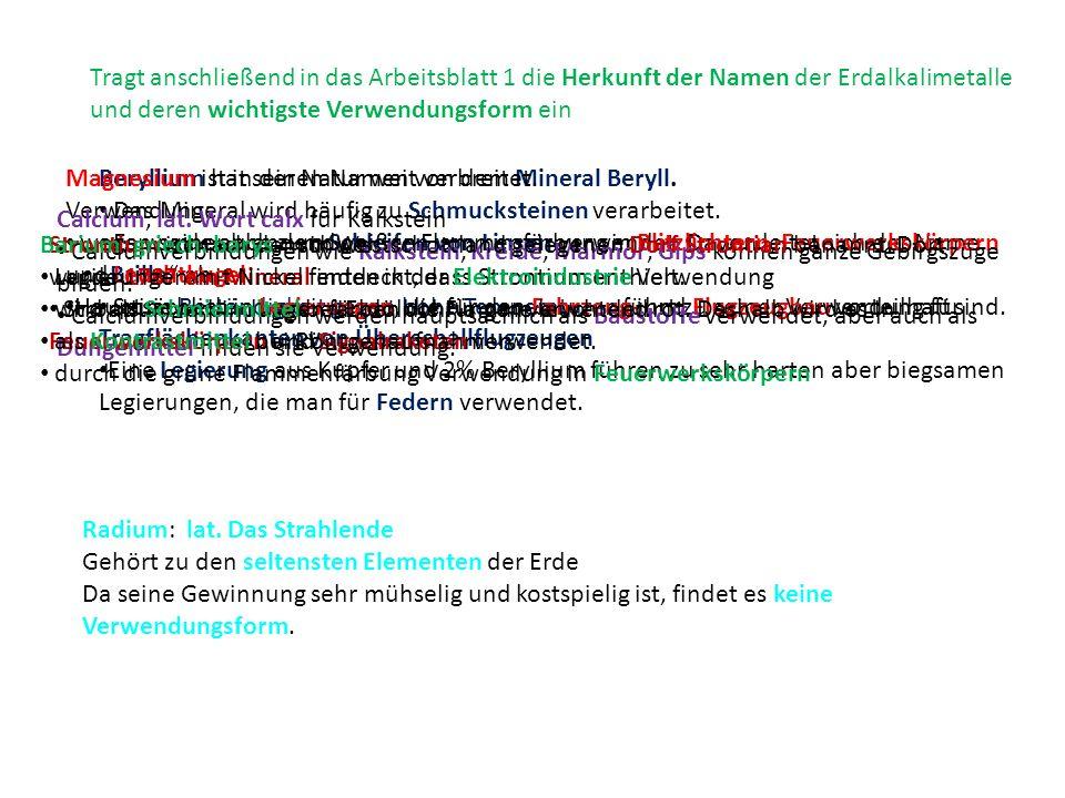 Tragt anschließend in das Arbeitsblatt 1 die Herkunft der Namen der Erdalkalimetalle und deren wichtigste Verwendungsform ein Beryllium hat seinen Nam