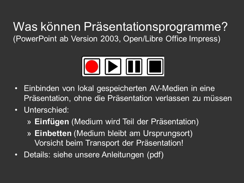 Was können Präsentationsprogramme? (PowerPoint ab Version 2003, Open/Libre Office Impress) Einbinden von lokal gespeicherten AV-Medien in eine Präsent