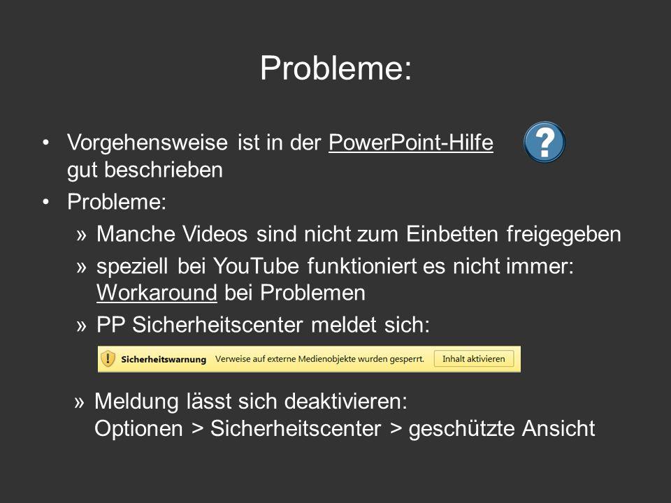 Probleme: Vorgehensweise ist in der PowerPoint-Hilfe gut beschriebenPowerPoint-Hilfe Probleme: »Manche Videos sind nicht zum Einbetten freigegeben »sp