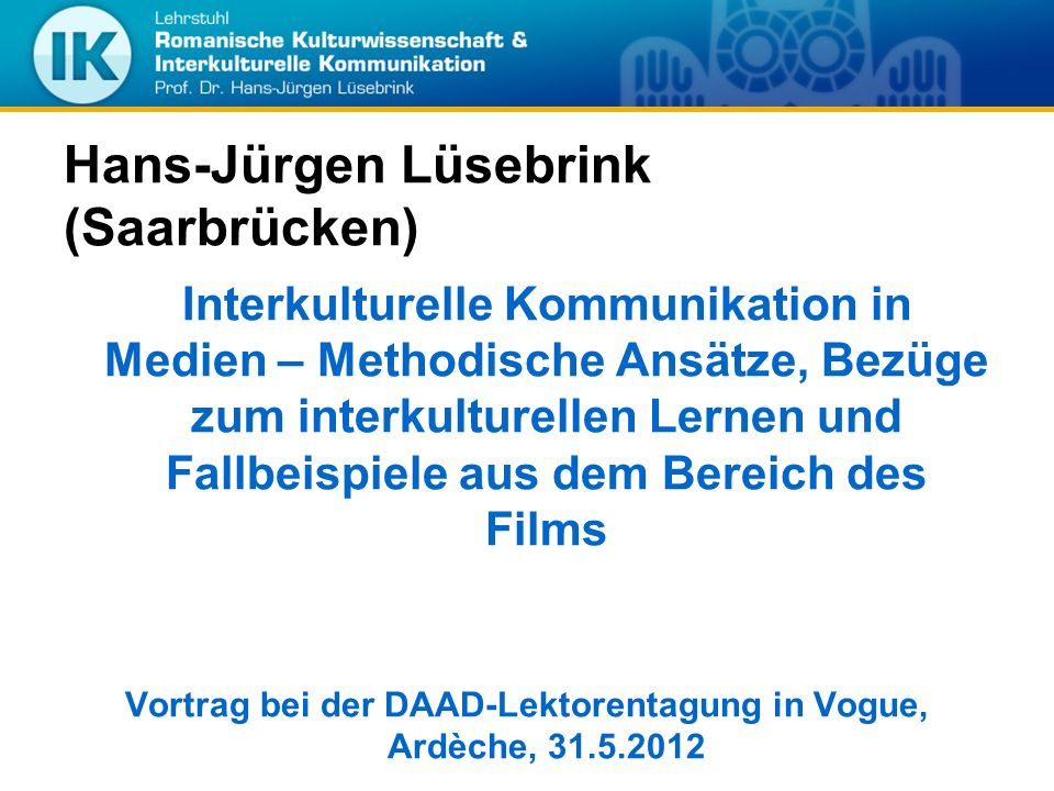 Hans-Jürgen Lüsebrink (Saarbrücken) Interkulturelle Kommunikation in Medien – Methodische Ansätze, Bezüge zum interkulturellen Lernen und Fallbeispiel