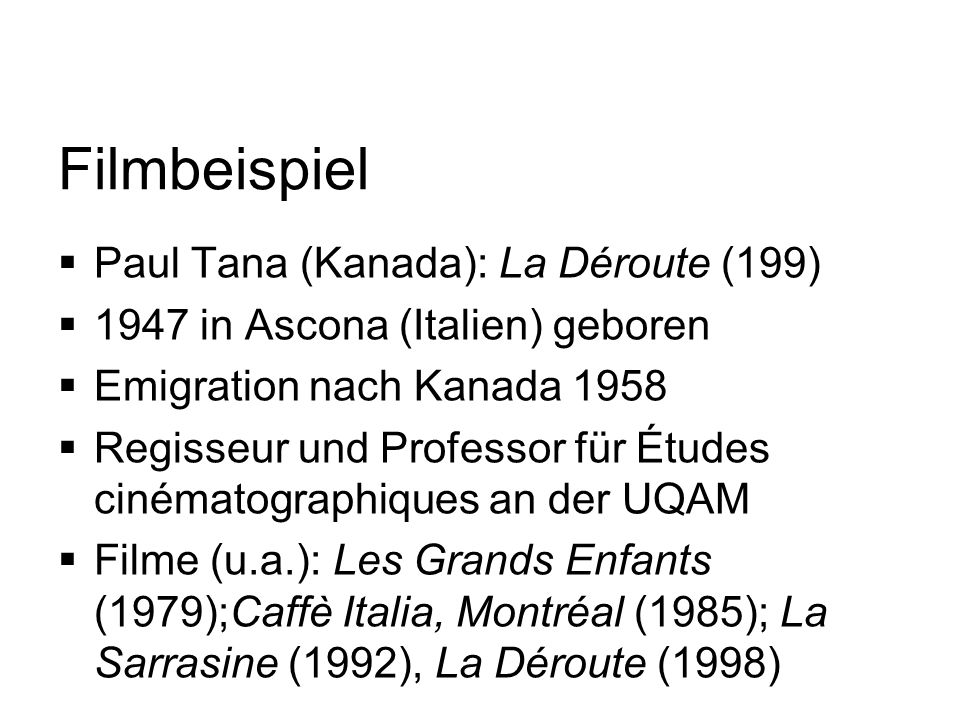 Filmbeispiel Paul Tana (Kanada): La Déroute (199) 1947 in Ascona (Italien) geboren Emigration nach Kanada 1958 Regisseur und Professor für Études ciné