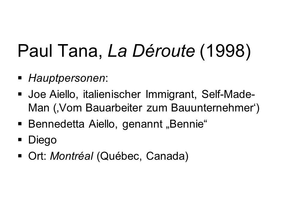 Paul Tana, La Déroute (1998) Hauptpersonen: Joe Aiello, italienischer Immigrant, Self-Made- Man (Vom Bauarbeiter zum Bauunternehmer) Bennedetta Aiello