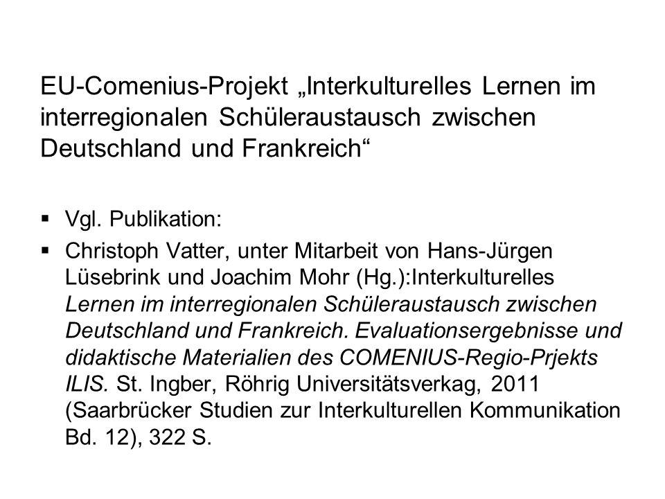 EU-Comenius-Projekt Interkulturelles Lernen im interregionalen Schüleraustausch zwischen Deutschland und Frankreich Vgl. Publikation: Christoph Vatter