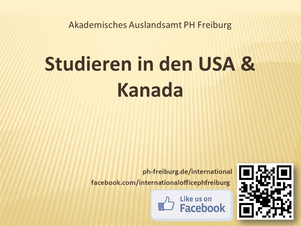 Akademisches Auslandsamt PH Freiburg Studieren in den USA & Kanada ph-freiburg.de/international facebook.com/internationalofficephfreiburg