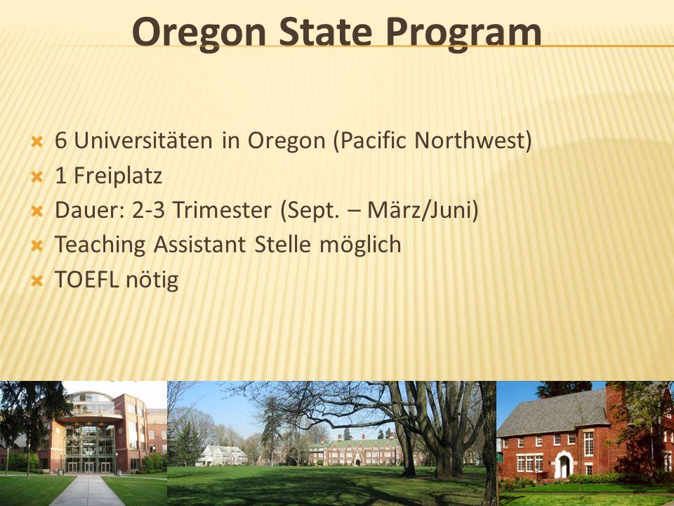 Oregon State Program 6 Universitäten in Oregon (Pacific Northwest) 1 Freiplatz Dauer: 2-3 Trimester (Sept. – März/Juni) Teaching Assistant Stelle mögl