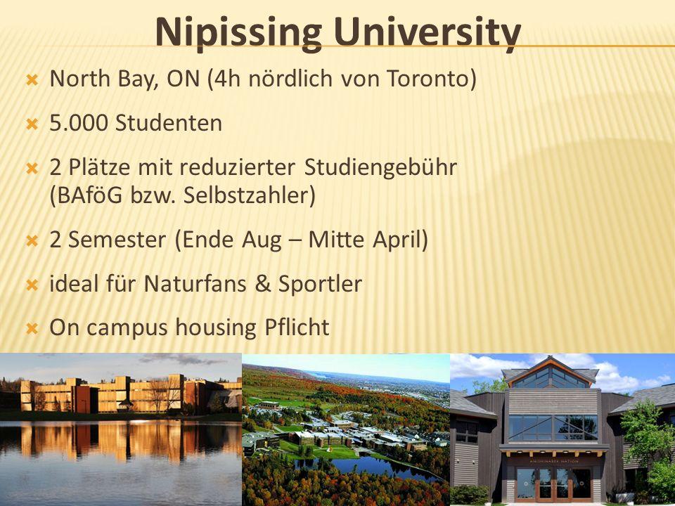 Nipissing University North Bay, ON (4h nördlich von Toronto) 5.000 Studenten 2 Plätze mit reduzierter Studiengebühr (BAföG bzw. Selbstzahler) 2 Semest
