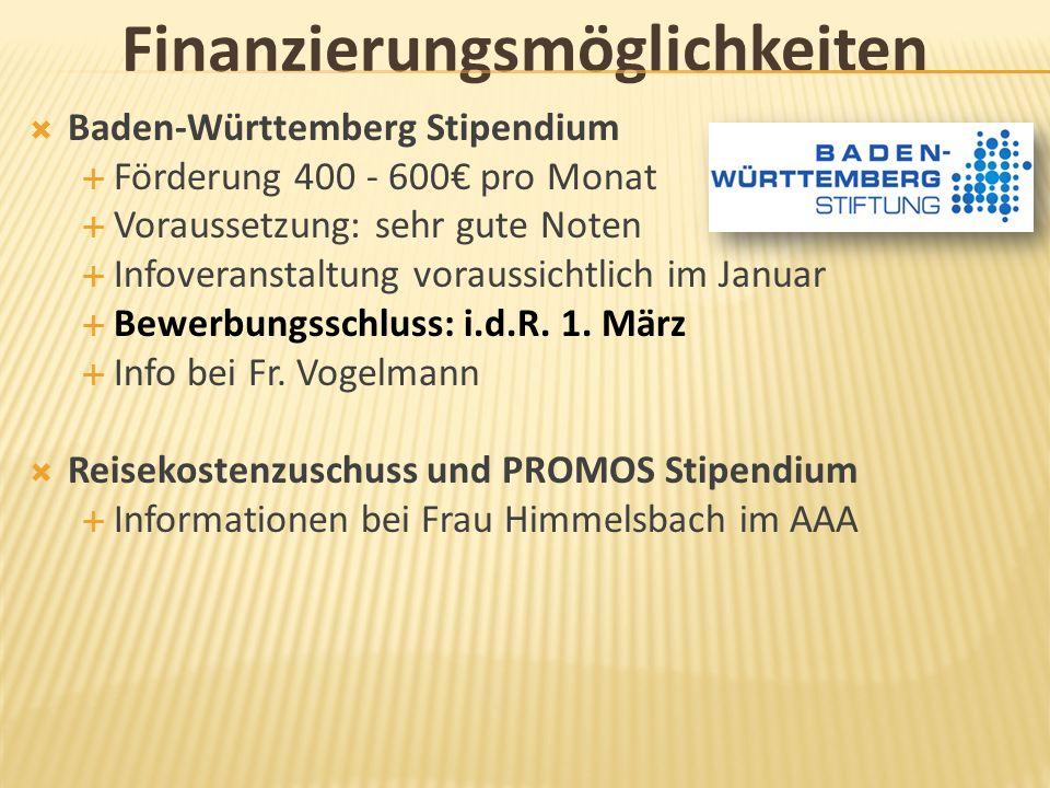 Finanzierungsmöglichkeiten Baden-Württemberg Stipendium Förderung 400 - 600 pro Monat Voraussetzung: sehr gute Noten Infoveranstaltung voraussichtlich