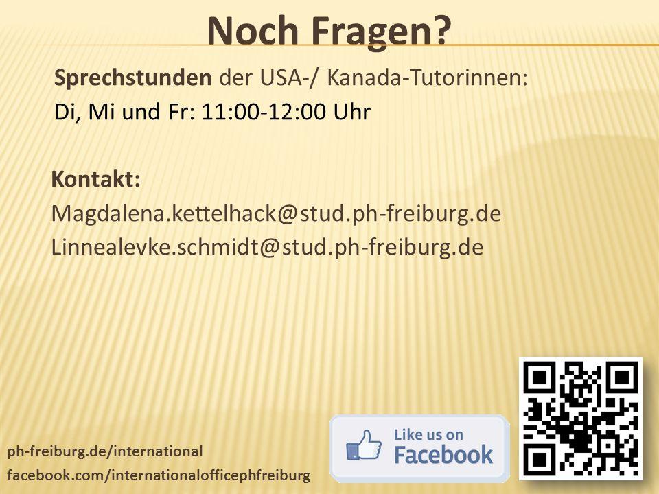 Noch Fragen? Sprechstunden der USA-/ Kanada-Tutorinnen: Di, Mi und Fr: 11:00-12:00 Uhr Kontakt: Magdalena.kettelhack@stud.ph-freiburg.de Linnealevke.s