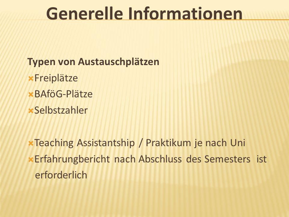 Generelle Informationen Typen von Austauschplätzen Freiplätze BAföG-Plätze Selbstzahler Teaching Assistantship / Praktikum je nach Uni Erfahrungberich
