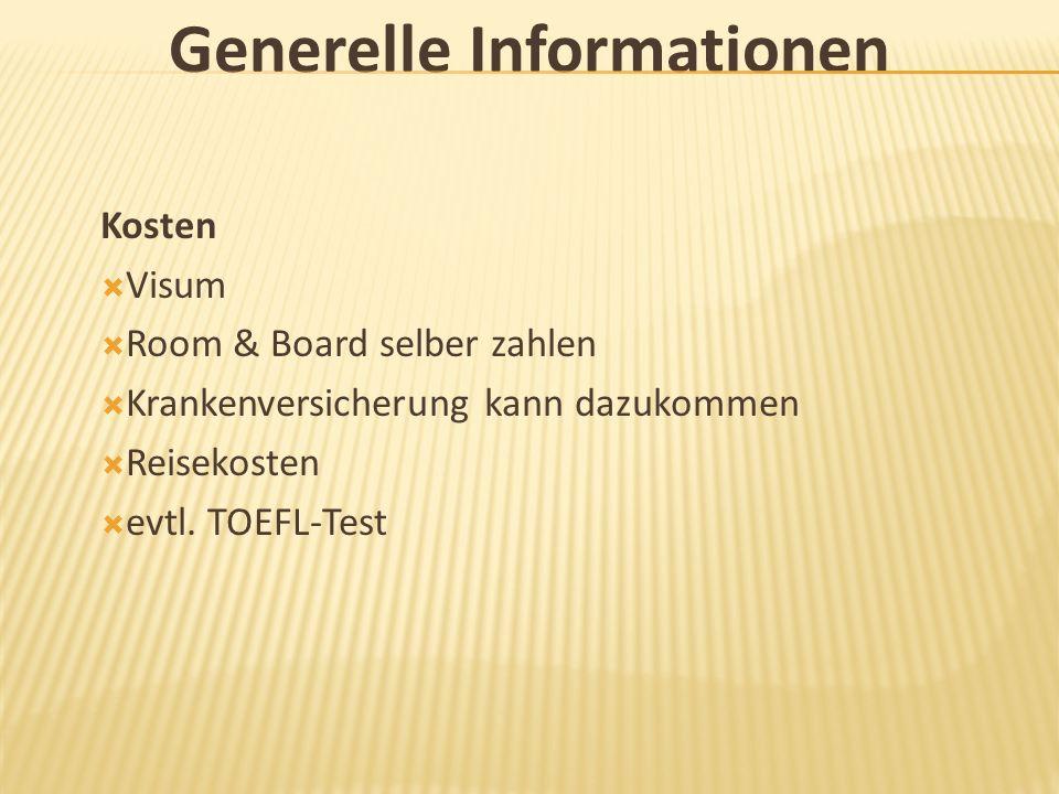 Generelle Informationen Kosten Visum Room & Board selber zahlen Krankenversicherung kann dazukommen Reisekosten evtl. TOEFL-Test