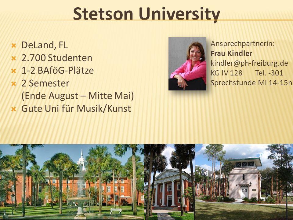 Stetson University DeLand, FL 2.700 Studenten 1-2 BAföG-Plätze 2 Semester (Ende August – Mitte Mai) Gute Uni für Musik/Kunst Ansprechpartnerin: Frau K